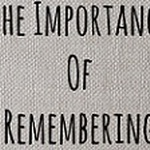 Thought for the Week:  Remembering